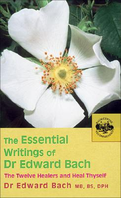 The Essential Writings of Dr. Edward Bach By Bach, Edward/ Howard, Judy Ramsell (CON)
