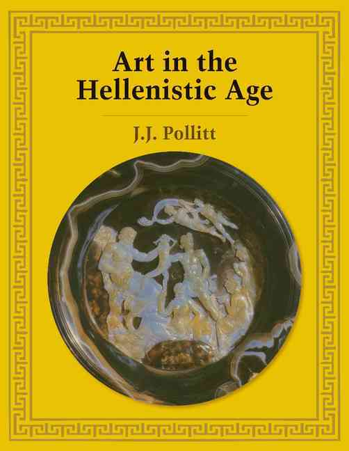 Art in the Hellenistic Age By Pollitt, J. J.