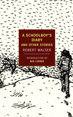 A Schoolboy's Diary and Other Stories By Walser, Robert/ Searls, Damion (TRN)/ Lerner, Ben (INT)/ Searls, Damion (AFT)